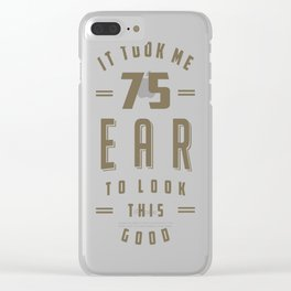 Funny-75th-Birthday-T-shirt Clear iPhone Case