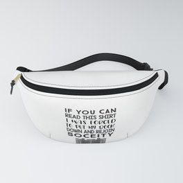 Reader Book Lover If You can Read this Shirt I Was Forced to Put Down My Book and Rejoin Society Fanny Pack