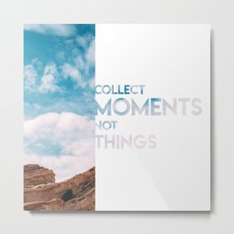 Moments Not Things Metal Print