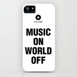 MUSIC ON. WORLD OFF. iPhone Case