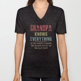 grandpa knows everything if he doesn't know he makes stuff up really fast Unisex V-Neck