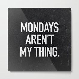 Mondays aren't my thing Metal Print