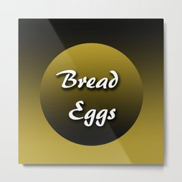 Bread/Eggs Metal Print