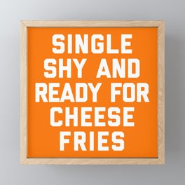 Ready For Cheese Fries Funny Quote Framed Mini Art Print