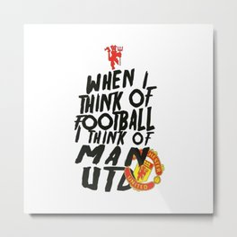 I Think Manchester United Metal Print