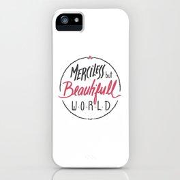 Merciless but Beautifull World iPhone Case