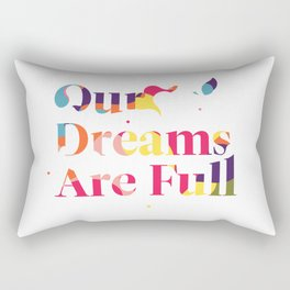 Our Dreams Are Full Rectangular Pillow