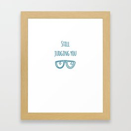 Still judging you with my Sunglasses Framed Art Print
