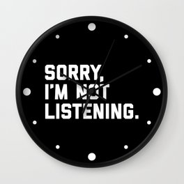 Not Listening Funny Quote Wall Clock