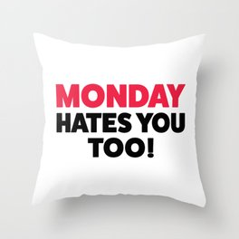 Monday hates you! Throw Pillow
