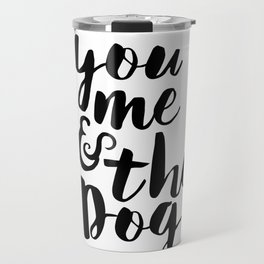 Love Quote You Me And The Dog Anniversary Gift For Him For Her Wall Quote Quote Print Art Travel Mug