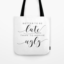 FUNNY BATHROOM DECOR, Better To Be Late Than To Arrive Ugly,Makeup Quote,Funny Poster,Girls Room Dec Tote Bag