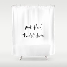 Work Hard Manifest Harder Work For It Every Day Shower Curtain