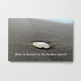there is beauty in the broken spaces Metal Print