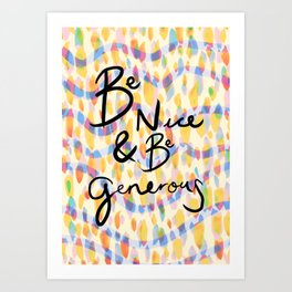 be kind and be generous Art Print