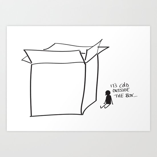 It's cold outside the box... Art Print