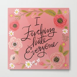 Pretty Sweary: I Fucking Hate Everyone Metal Print
