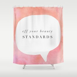 Fe your beauty standards Shower Curtain