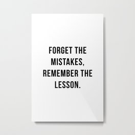 Forget the mistakes, remember the lesson Metal Print