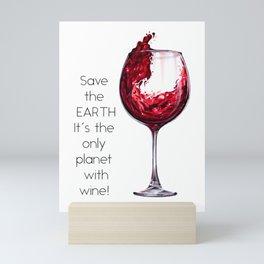 Drink wine save the Earth Mini Art Print