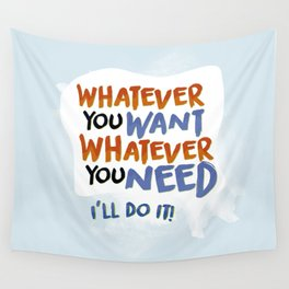 Whatever You Want Whatever You Need! Wall Tapestry