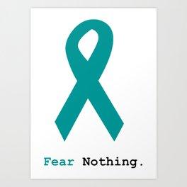Fear Nothing: Teal Ribbon Art Print