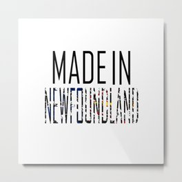 Made In Newfounland Metal Print
