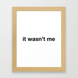 """""""it wasn't me"""" funny quote Framed Art Print"""