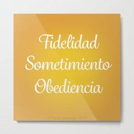 Fidelidad, Sometimiento, Obediencia Metal Print
