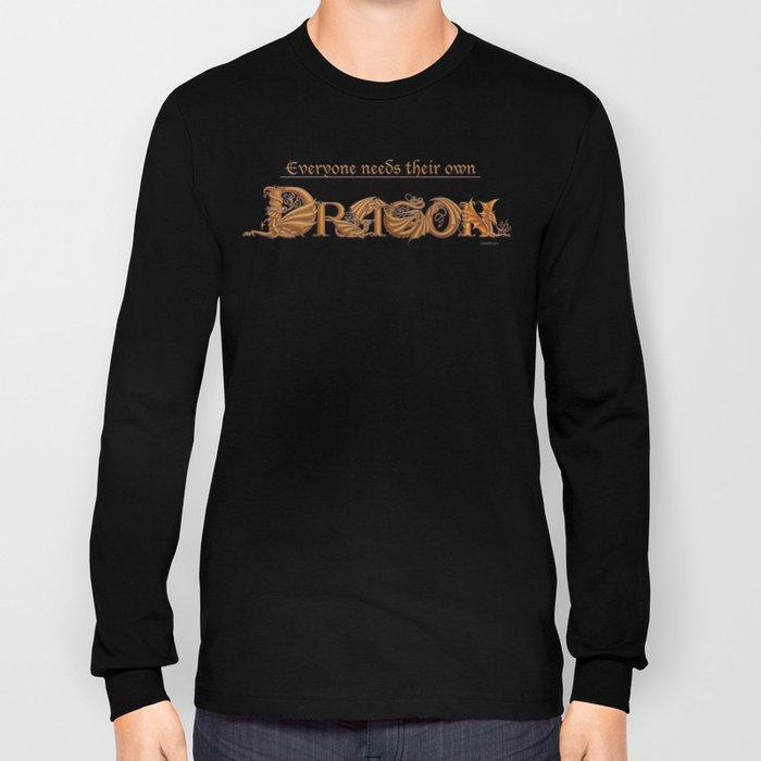 Everyone Needs Their Own Dragon Long Sleeve T-shirt