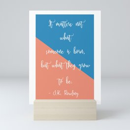 'It Matters Not What Someone Is Born...' J.K. Rowling Inspired Literary Quote Print. Mini Art Print