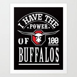 I have the power of 100 buffalos Art Print