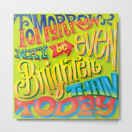 Tomorrow may be even brighter Metal Print