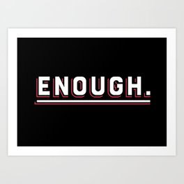 Enough Art Print