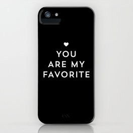 You are my favorite - black and white iPhone Case