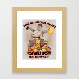 She just called you fat Framed Art Print