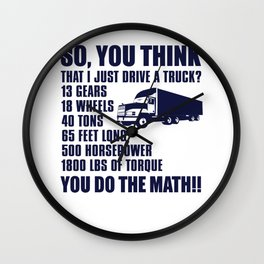 So, You Think That I Just Drive A Truck Wall Clock