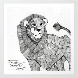 timidly brave Art Print