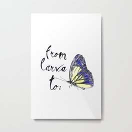 From larva to butterly Metal Print