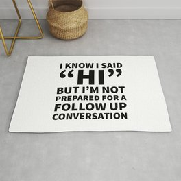 I Know I Said Hi But I'm Not Prepared For A Follow Up Conversation Rug