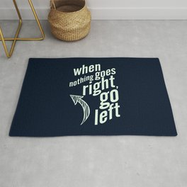 When nothing goes right, go left, inspiration, motivation quote, typography, life, humor, fun, love Rug