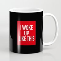 i woke up like this Mugs featuring I Woke Up Like This by Chilligraphy