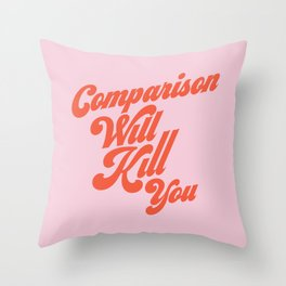 Comparison Will Kill You Throw Pillow