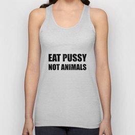 Eat Pussy Not Animals Vegan Vegetarian Gift Unisex Tank Top