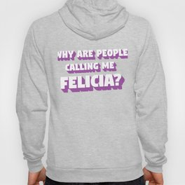 Funny Bye Felicia Saying Tshirt Design Why are people calling me felicia Hoody