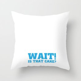 Wait! Is that Cake? Funny Dieting T-shirt Throw Pillow