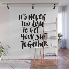 It's Never Too Late to Get Your Shit Together typography wall art home decor Wall Mural