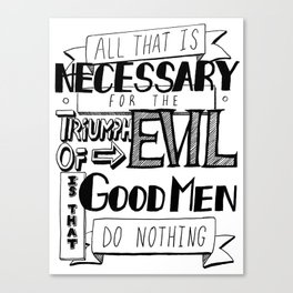 All That Is Necessary For the Triumph of Evil Canvas Print