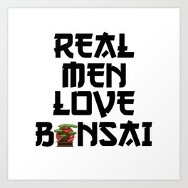 real men love bonsai Art Print