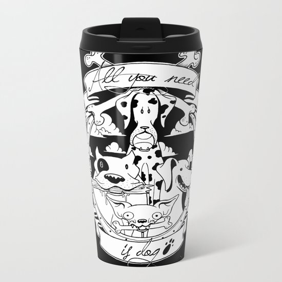 All you need is dog #1 Metal Travel Mug